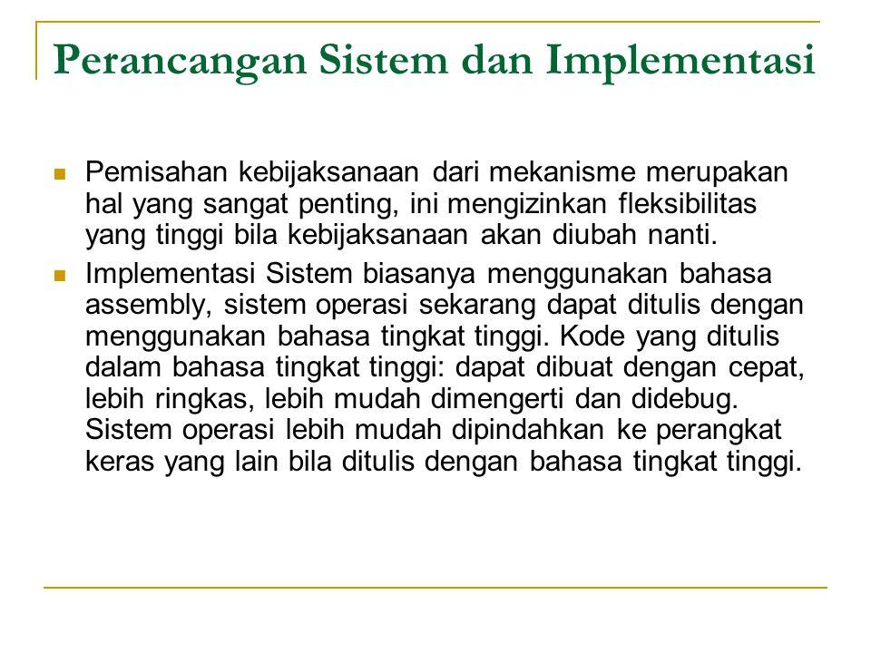 Perancangan Sistem dan Implementasi Pemisahan kebijaksanaan dari mekanisme merupakan hal yang sangat penting, ini mengizinkan fleksibilitas yang tingg