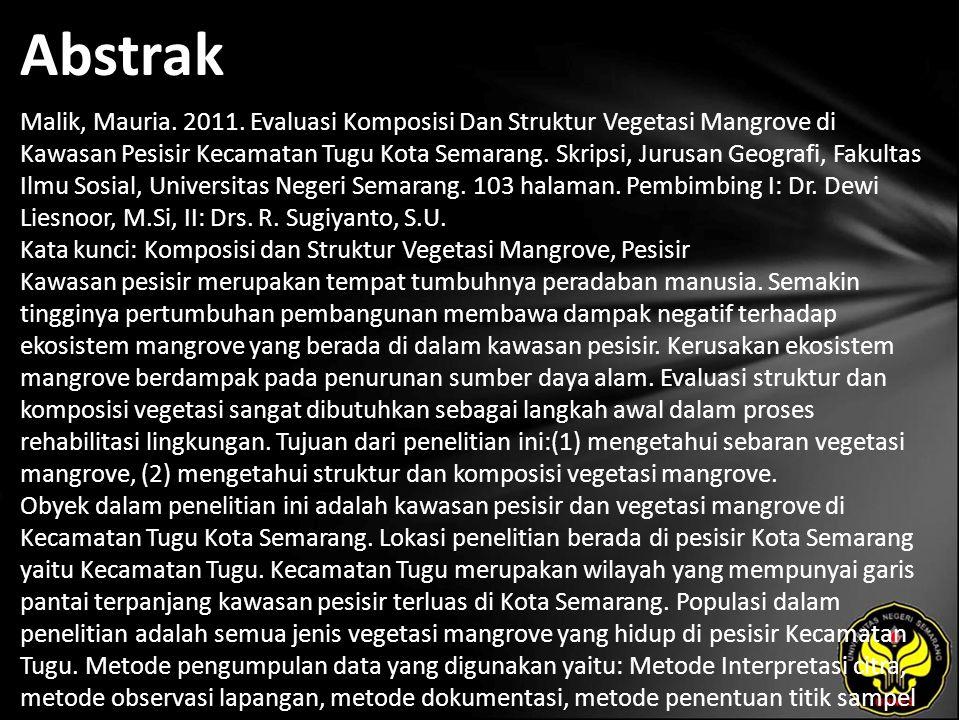 Abstrak Malik, Mauria. 2011. Evaluasi Komposisi Dan Struktur Vegetasi Mangrove di Kawasan Pesisir Kecamatan Tugu Kota Semarang. Skripsi, Jurusan Geogr