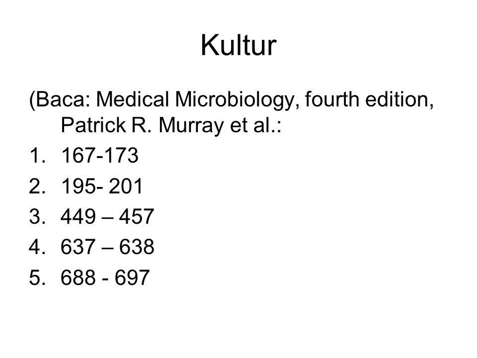 Kultur (Baca: Medical Microbiology, fourth edition, Patrick R. Murray et al.: 1.167-173 2.195- 201 3.449 – 457 4.637 – 638 5.688 - 697