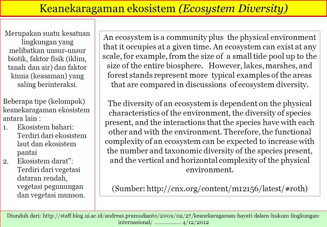 Keanekaragaman ekosistem (Ecosystem Diversity) Merupakan suatu kesatuan lingkungan yang melibatkan unsur-unsur biotik, faktor fisik (iklim, tanah dan