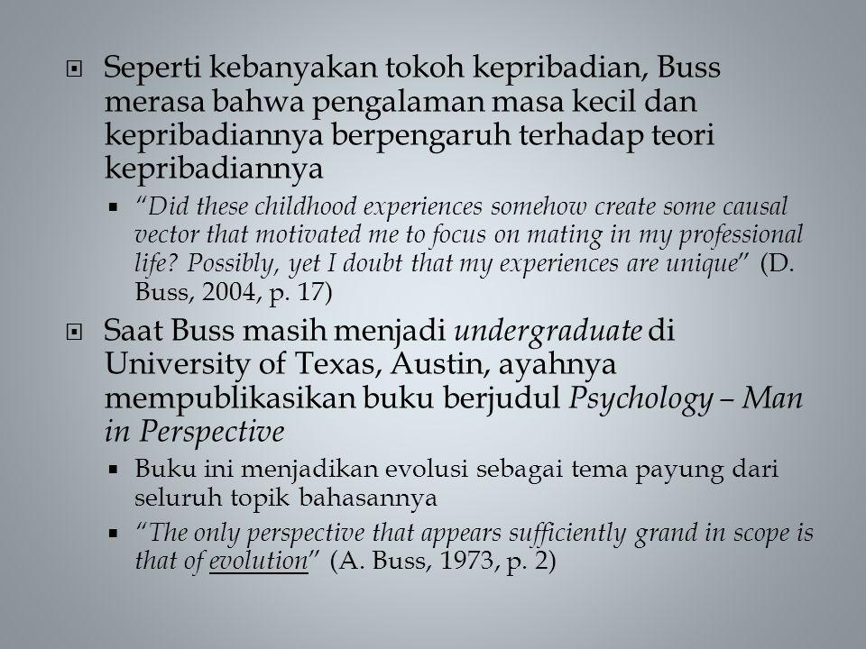  Seperti kebanyakan tokoh kepribadian, Buss merasa bahwa pengalaman masa kecil dan kepribadiannya berpengaruh terhadap teori kepribadiannya  Did these childhood experiences somehow create some causal vector that motivated me to focus on mating in my professional life.