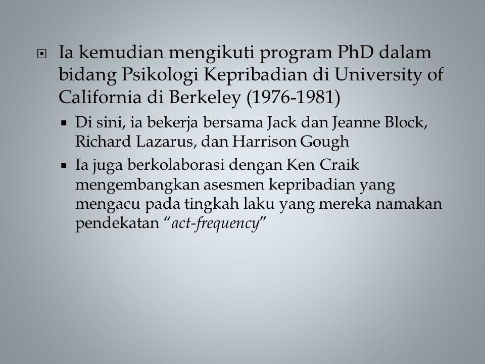  Ia kemudian mengikuti program PhD dalam bidang Psikologi Kepribadian di University of California di Berkeley (1976-1981)  Di sini, ia bekerja bersama Jack dan Jeanne Block, Richard Lazarus, dan Harrison Gough  Ia juga berkolaborasi dengan Ken Craik mengembangkan asesmen kepribadian yang mengacu pada tingkah laku yang mereka namakan pendekatan act-frequency