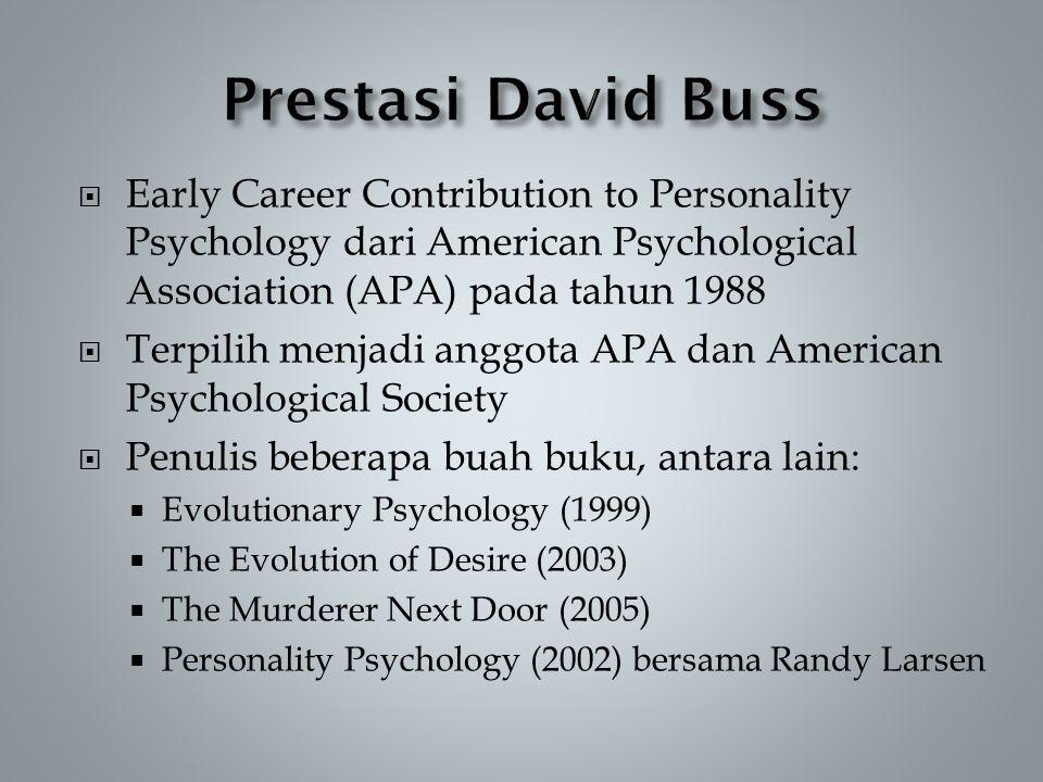  Early Career Contribution to Personality Psychology dari American Psychological Association (APA) pada tahun 1988  Terpilih menjadi anggota APA dan American Psychological Society  Penulis beberapa buah buku, antara lain:  Evolutionary Psychology (1999)  The Evolution of Desire (2003)  The Murderer Next Door (2005)  Personality Psychology (2002) bersama Randy Larsen