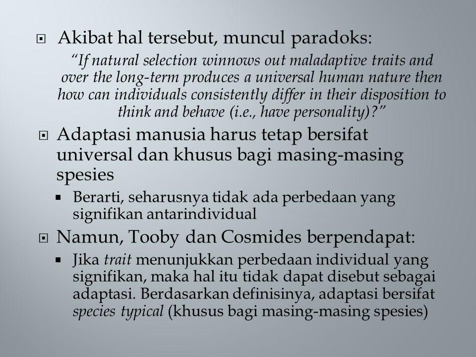 " Akibat hal tersebut, muncul paradoks: ""If natural selection winnows out maladaptive traits and over the long-term produces a universal human nature"