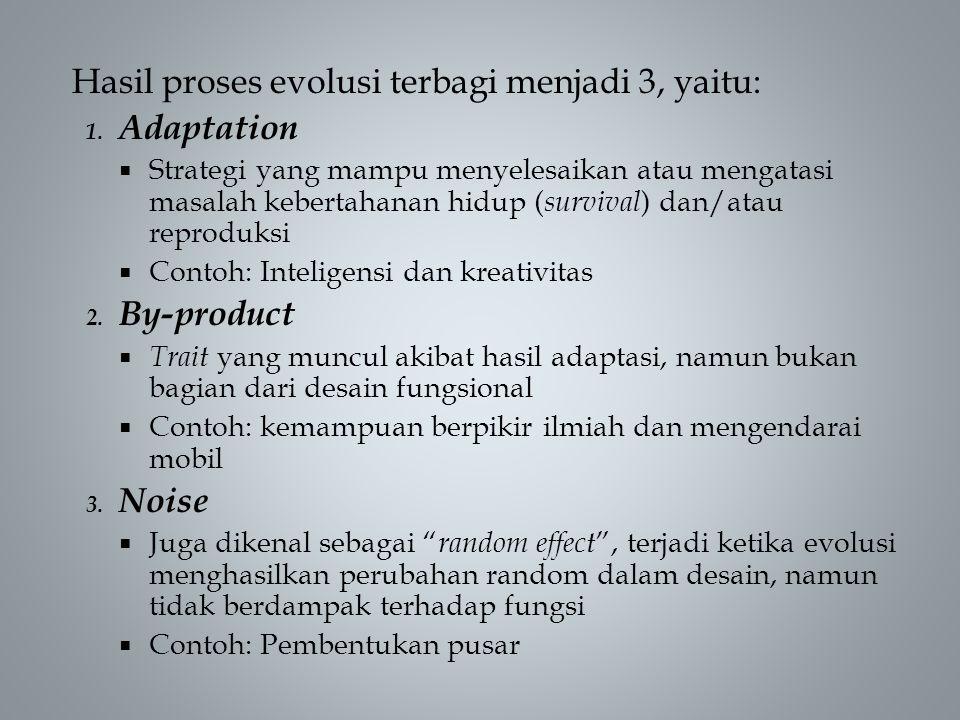 Hasil proses evolusi terbagi menjadi 3, yaitu: 1. Adaptation  Strategi yang mampu menyelesaikan atau mengatasi masalah kebertahanan hidup ( survival