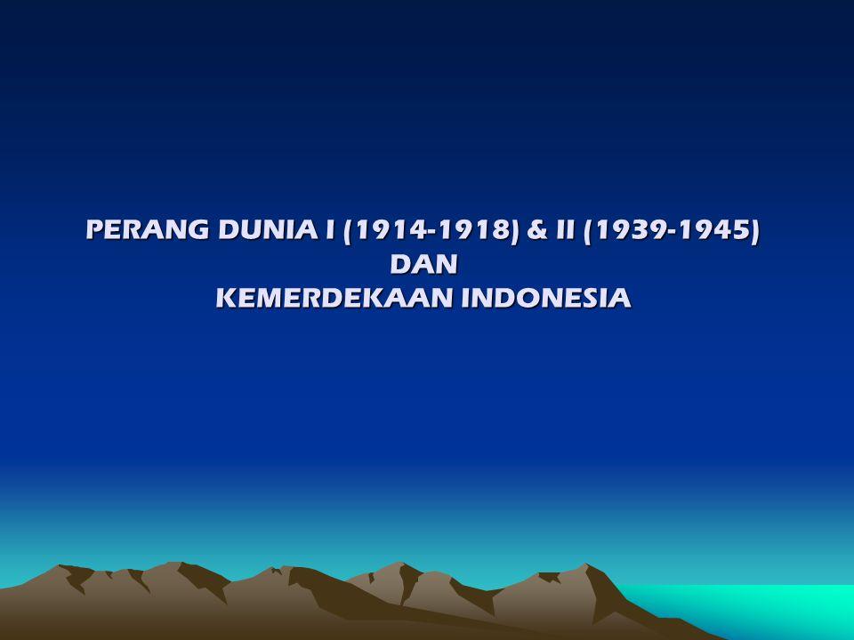 PERANG DUNIA I (1914-1918) & II (1939-1945) DAN KEMERDEKAAN INDONESIA