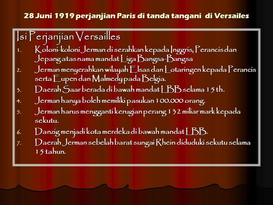 28 Juni 1919 perjanjian Paris di tanda tangani di Versailes Isi Perjanjian Versailles 1.