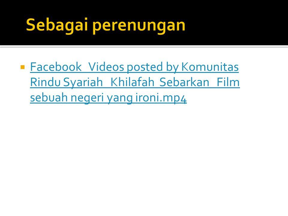  Facebook Videos posted by Komunitas Rindu Syariah Khilafah Sebarkan Film sebuah negeri yang ironi.mp4 Facebook Videos posted by Komunitas Rindu Syar