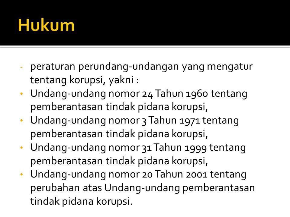 - peraturan perundang-undangan yang mengatur tentang korupsi, yakni : Undang-undang nomor 24 Tahun 1960 tentang pemberantasan tindak pidana korupsi, U