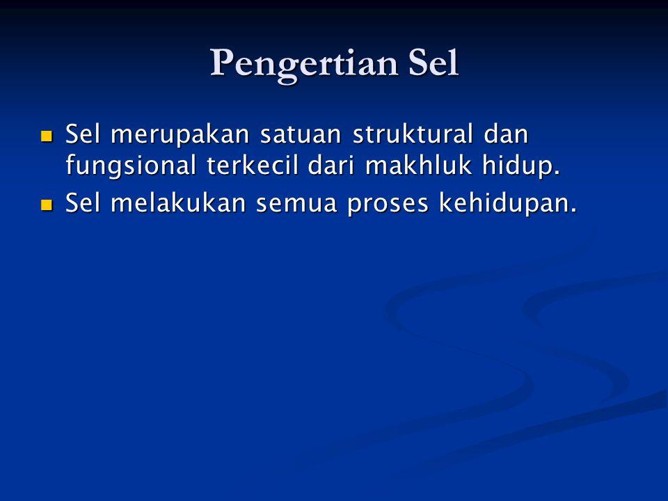 Pengertian Sel Sel merupakan satuan struktural dan fungsional terkecil dari makhluk hidup.
