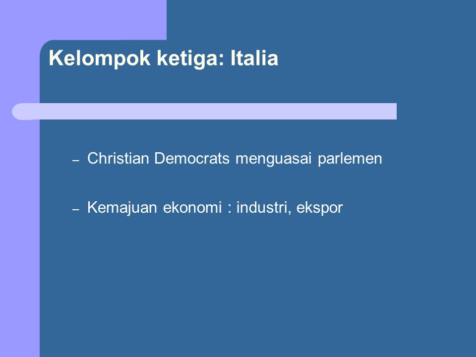Kelompok ketiga: Italia – Christian Democrats menguasai parlemen – Kemajuan ekonomi : industri, ekspor