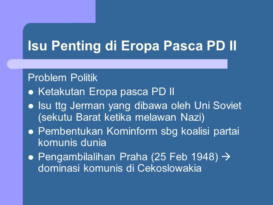 Isu Penting di Eropa Pasca PD II Problem Politik Ketakutan Eropa pasca PD II Isu ttg Jerman yang dibawa oleh Uni Soviet (sekutu Barat ketika melawan N