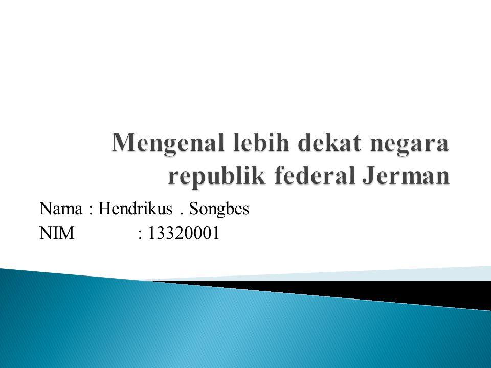 1.Nama Resmi : Republik Federal Jerman 2.