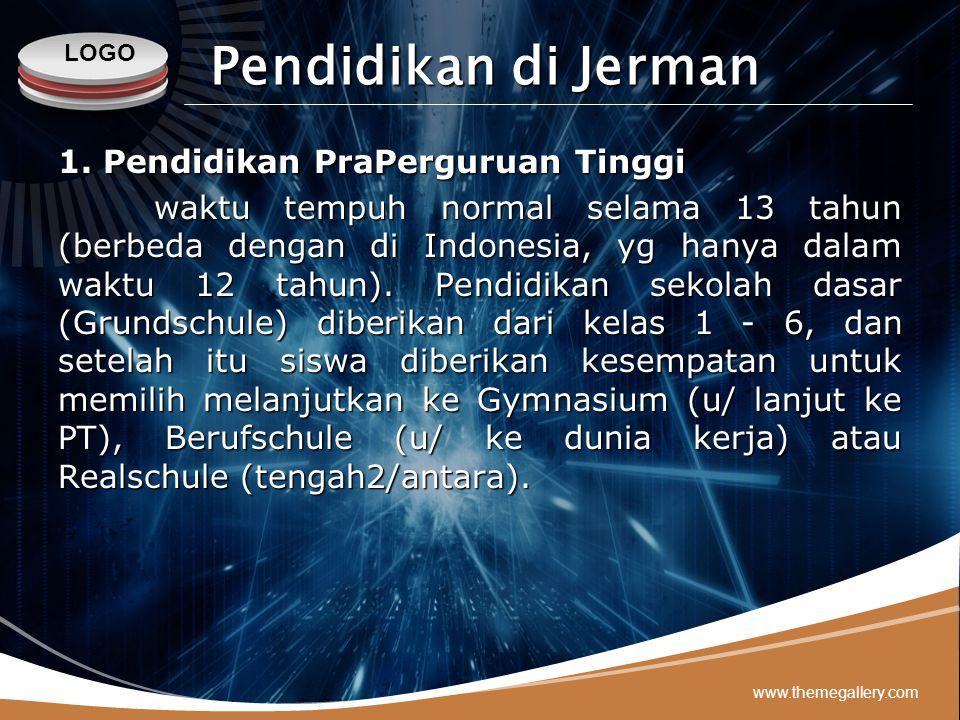 LOGO www.themegallery.com Pendidikan di Jerman 1. Pendidikan PraPerguruan Tinggi waktu tempuh normal selama 13 tahun (berbeda dengan di Indonesia, yg