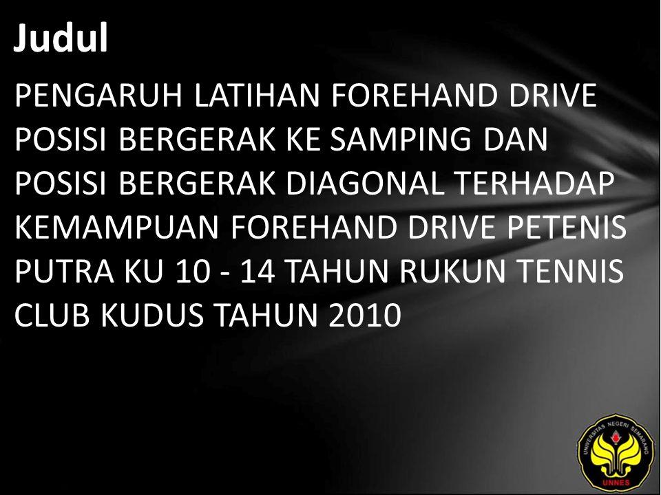 Judul PENGARUH LATIHAN FOREHAND DRIVE POSISI BERGERAK KE SAMPING DAN POSISI BERGERAK DIAGONAL TERHADAP KEMAMPUAN FOREHAND DRIVE PETENIS PUTRA KU 10 -