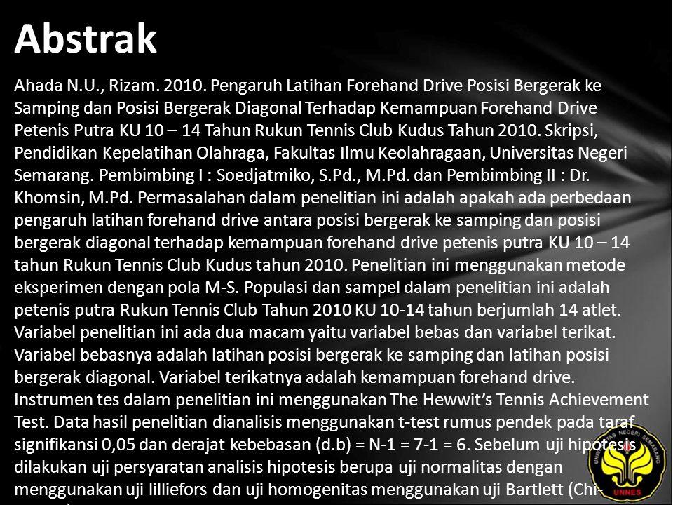 Abstrak Ahada N.U., Rizam. 2010. Pengaruh Latihan Forehand Drive Posisi Bergerak ke Samping dan Posisi Bergerak Diagonal Terhadap Kemampuan Forehand D