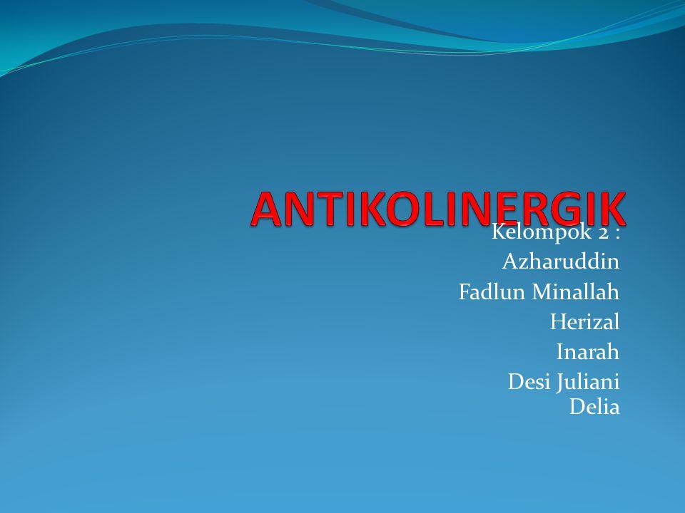 DEFINISI Antikolinergika Antikolinergika atau parasimpatolitika melawan khasiat asetilkolin dengan jalan menghambat terutama reseptor- reseptor muskarin yang terdapat di SSP dan organ perifer.