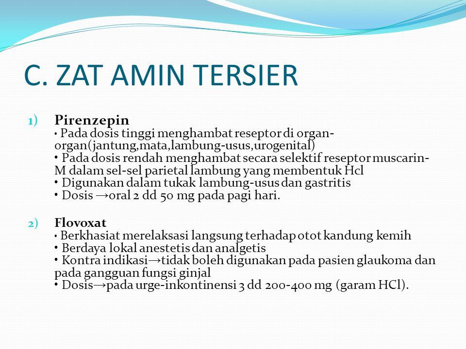 C. ZAT AMIN TERSIER 1) Pirenzepin Pada dosis tinggi menghambat reseptor di organ- organ(jantung,mata,lambung-usus,urogenital) Pada dosis rendah mengha
