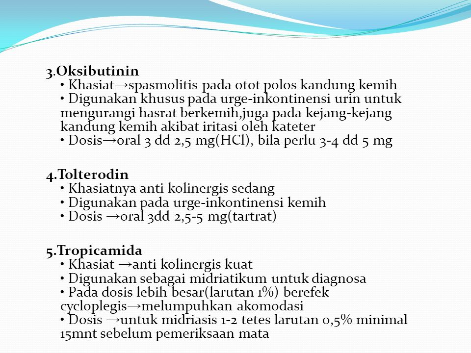 3.Oksibutinin Khasiat → spasmolitis pada otot polos kandung kemih Digunakan khusus pada urge-inkontinensi urin untuk mengurangi hasrat berkemih,juga p