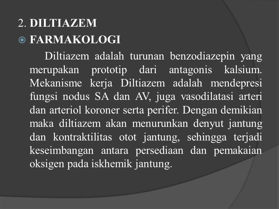 2. DILTIAZEM  FARMAKOLOGI Diltiazem adalah turunan benzodiazepin yang merupakan prototip dari antagonis kalsium. Mekanisme kerja Diltiazem adalah men