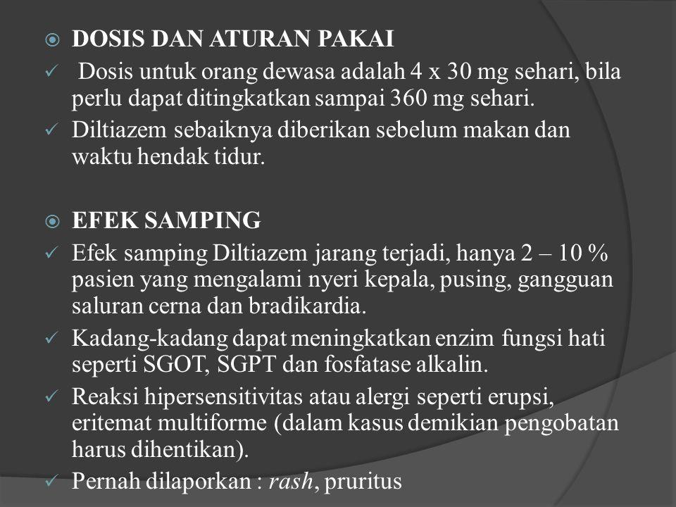  DOSIS DAN ATURAN PAKAI Dosis untuk orang dewasa adalah 4 x 30 mg sehari, bila perlu dapat ditingkatkan sampai 360 mg sehari. Diltiazem sebaiknya dib