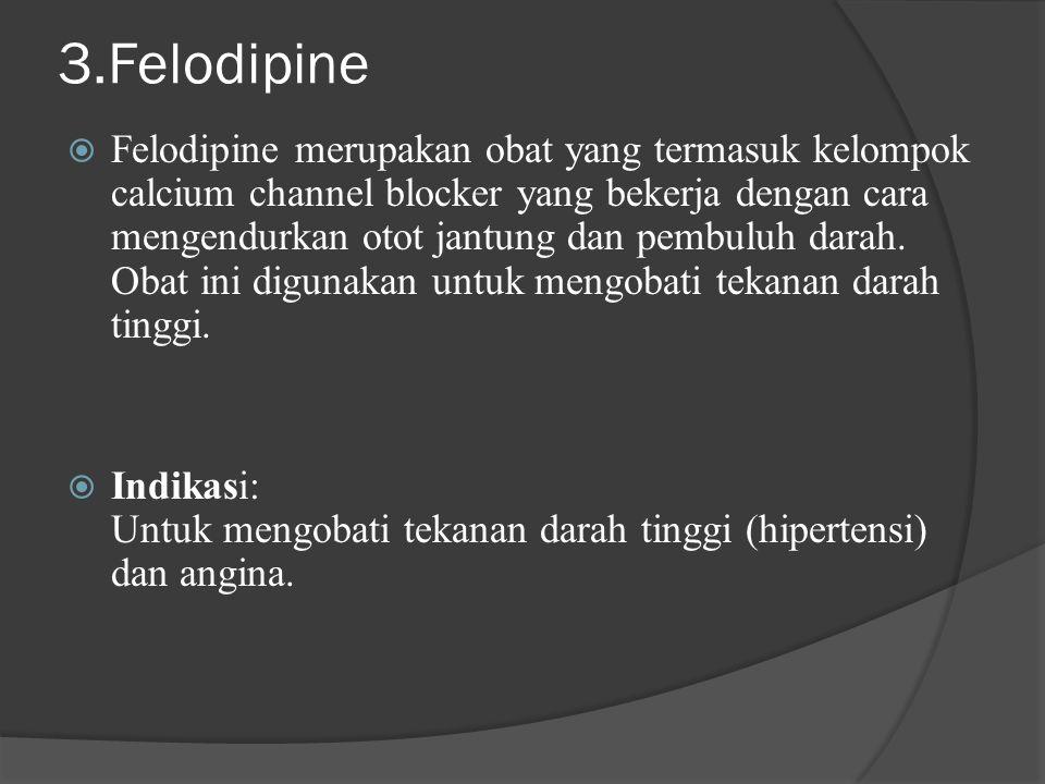 3.Felodipine  Felodipine merupakan obat yang termasuk kelompok calcium channel blocker yang bekerja dengan cara mengendurkan otot jantung dan pembulu