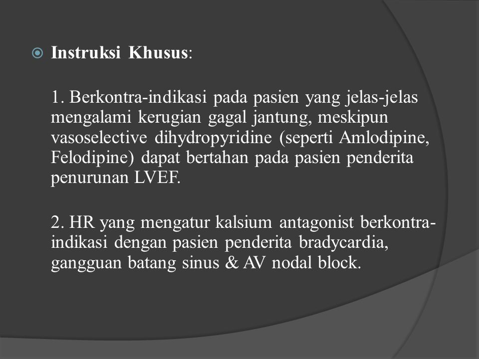  Instruksi Khusus: 1. Berkontra-indikasi pada pasien yang jelas-jelas mengalami kerugian gagal jantung, meskipun vasoselective dihydropyridine (seper