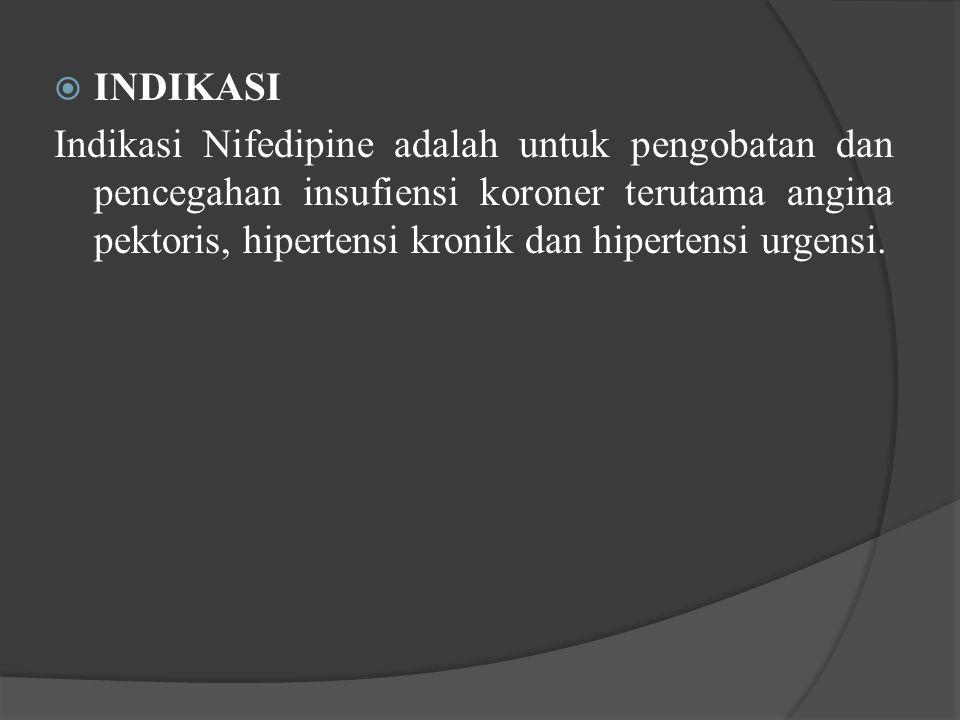  INDIKASI Indikasi Nifedipine adalah untuk pengobatan dan pencegahan insufiensi koroner terutama angina pektoris, hipertensi kronik dan hipertensi ur