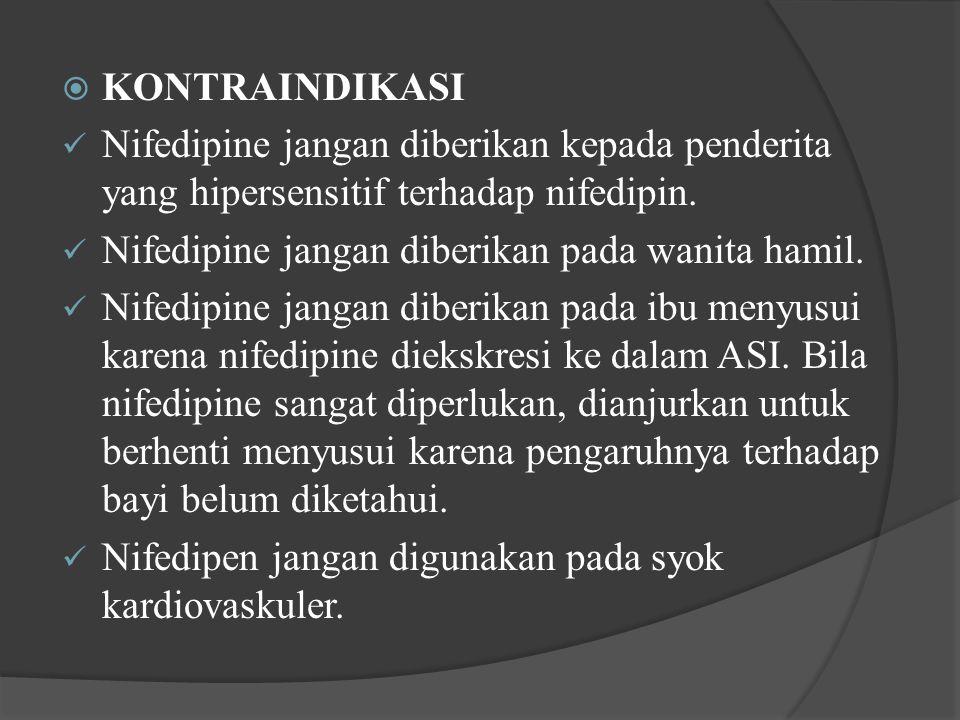  KONTRAINDIKASI Nifedipine jangan diberikan kepada penderita yang hipersensitif terhadap nifedipin. Nifedipine jangan diberikan pada wanita hamil. Ni