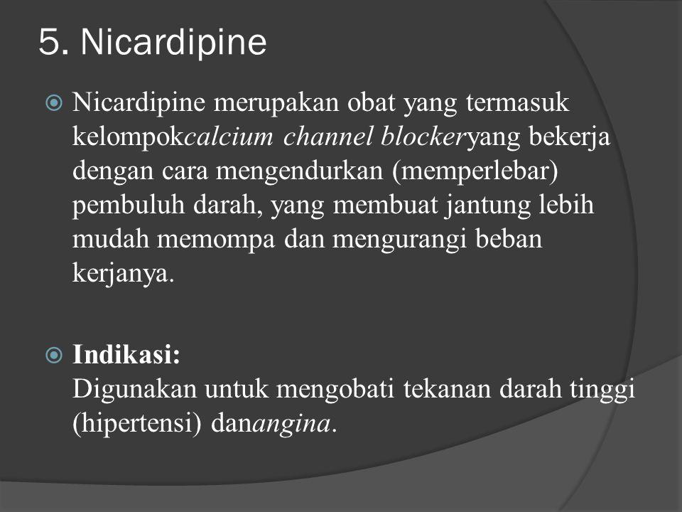 5. Nicardipine  Nicardipine merupakan obat yang termasuk kelompokcalcium channel blockeryang bekerja dengan cara mengendurkan (memperlebar) pembuluh