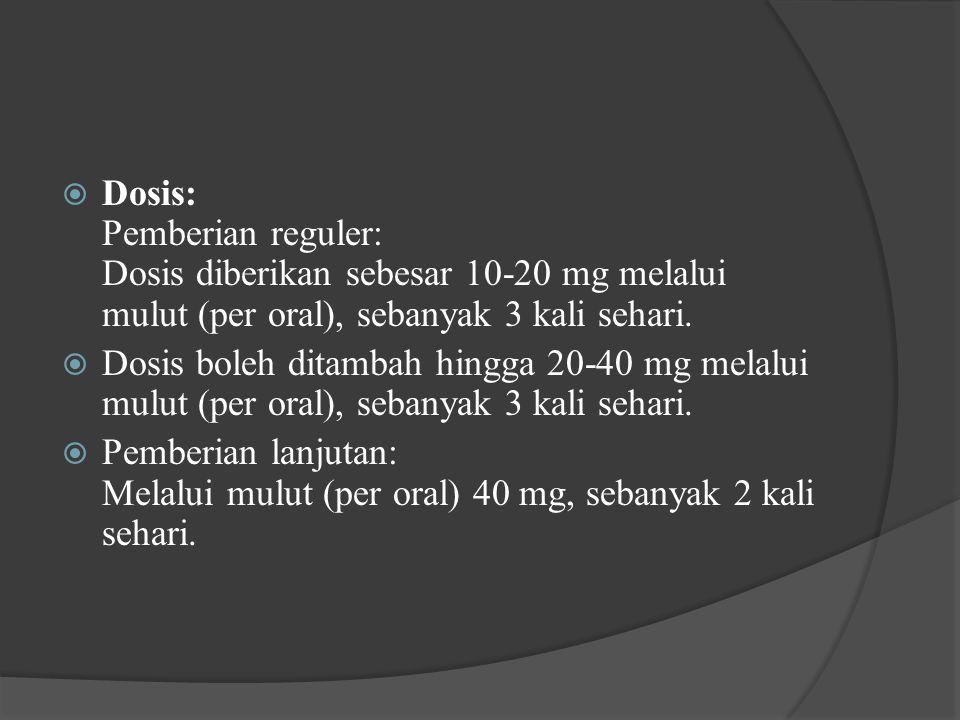  Dosis: Pemberian reguler: Dosis diberikan sebesar 10-20 mg melalui mulut (per oral), sebanyak 3 kali sehari.  Dosis boleh ditambah hingga 20-40 mg