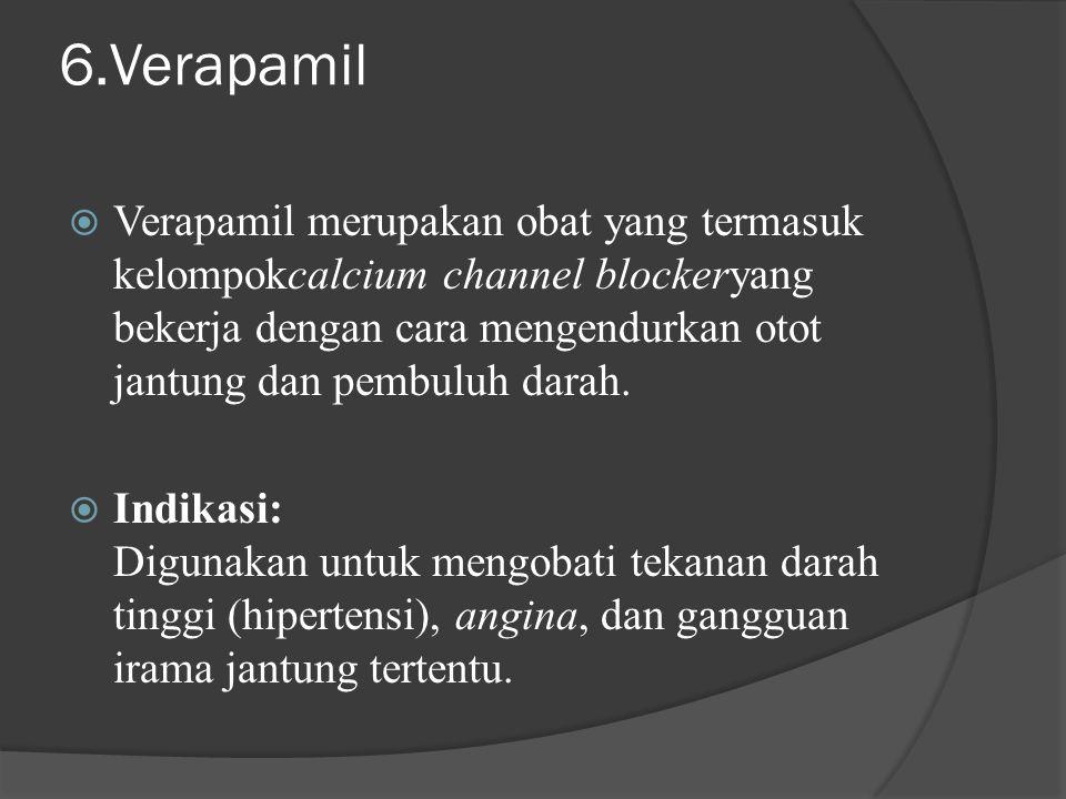 6.Verapamil  Verapamil merupakan obat yang termasuk kelompokcalcium channel blockeryang bekerja dengan cara mengendurkan otot jantung dan pembuluh da