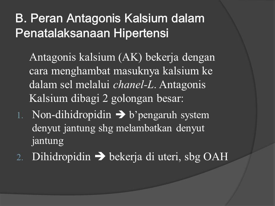 B. Peran Antagonis Kalsium dalam Penatalaksanaan Hipertensi Antagonis kalsium (AK) bekerja dengan cara menghambat masuknya kalsium ke dalam sel melalu
