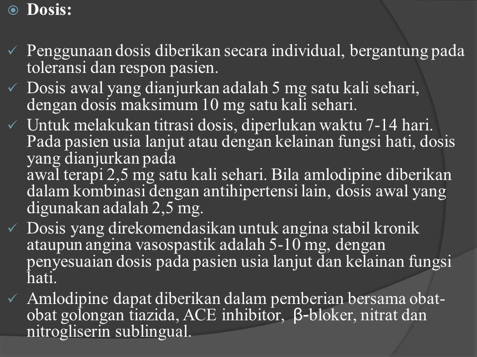  Dosis: Penggunaan dosis diberikan secara individual, bergantung pada toleransi dan respon pasien. Dosis awal yang dianjurkan adalah 5 mg satu kali s