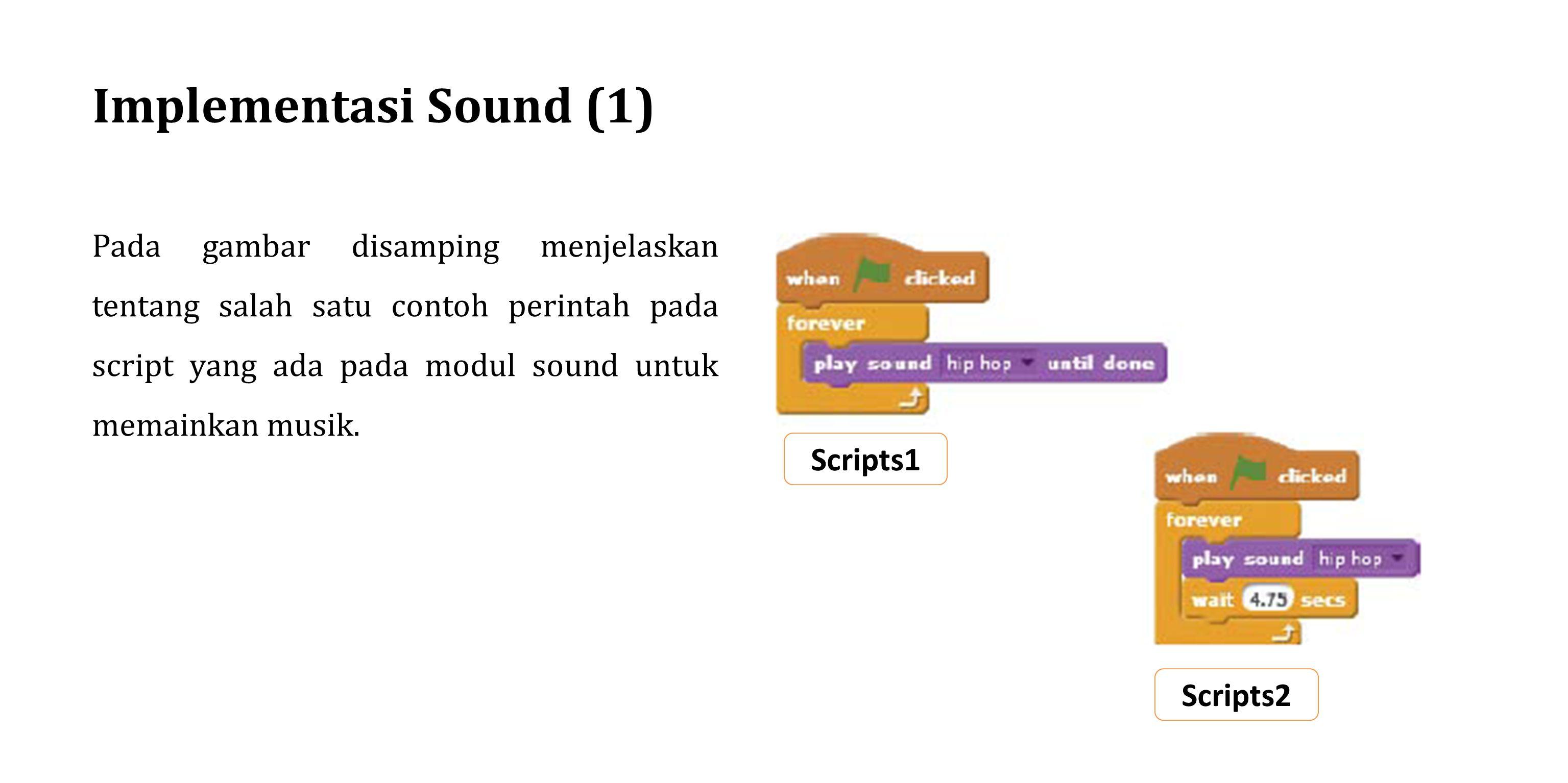 Implementasi Sound (1) Pada gambar disamping menjelaskan tentang salah satu contoh perintah pada script yang ada pada modul sound untuk memainkan musi