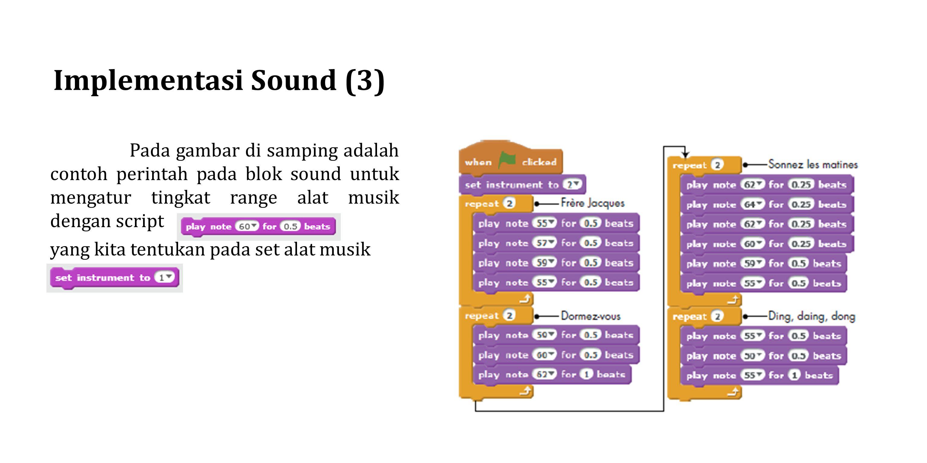 Implementasi Sound (3) Pada gambar di samping adalah contoh perintah pada blok sound untuk mengatur tingkat range alat musik dengan script yang kita t