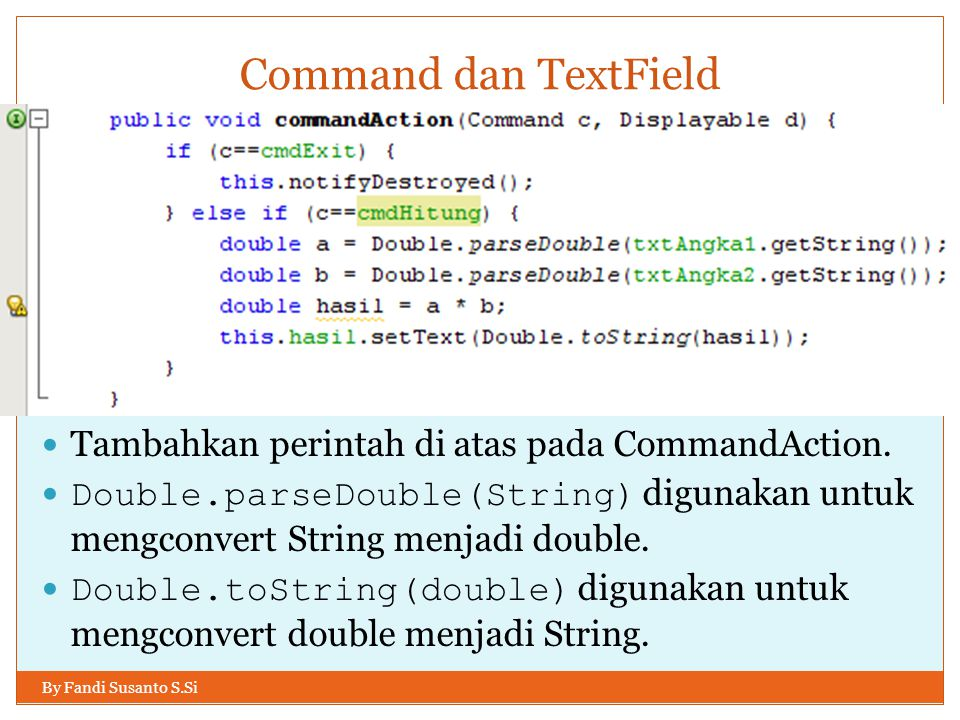 Command dan TextField By Fandi Susanto S.Si Tambahkan perintah di atas pada CommandAction.
