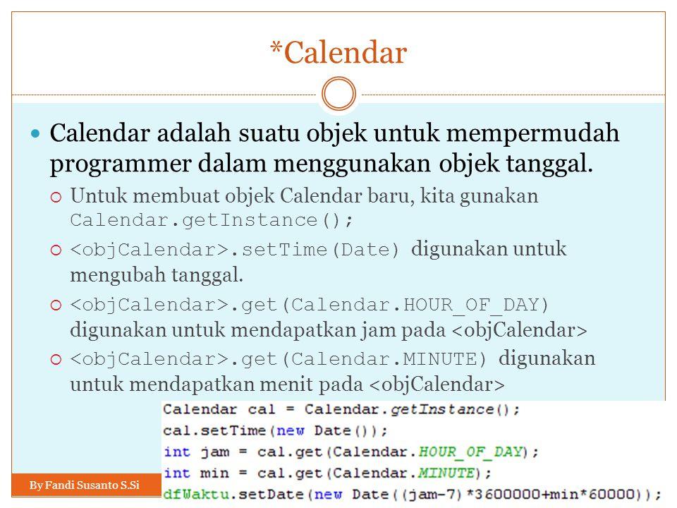 *Calendar By Fandi Susanto S.Si Calendar adalah suatu objek untuk mempermudah programmer dalam menggunakan objek tanggal.