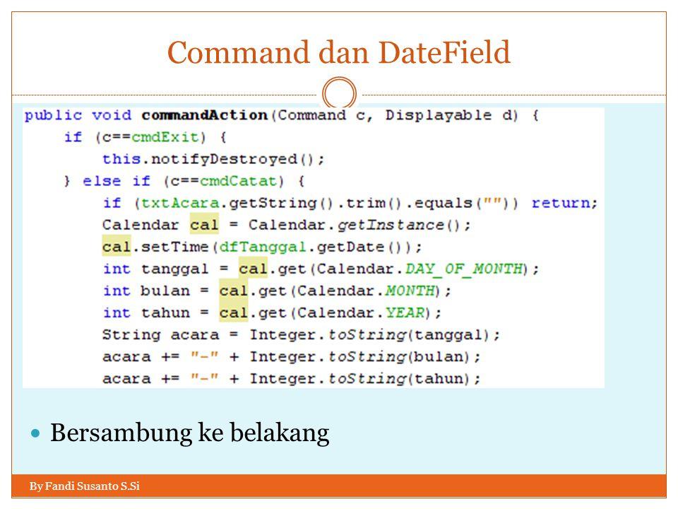 Command dan DateField By Fandi Susanto S.Si Bersambung ke belakang