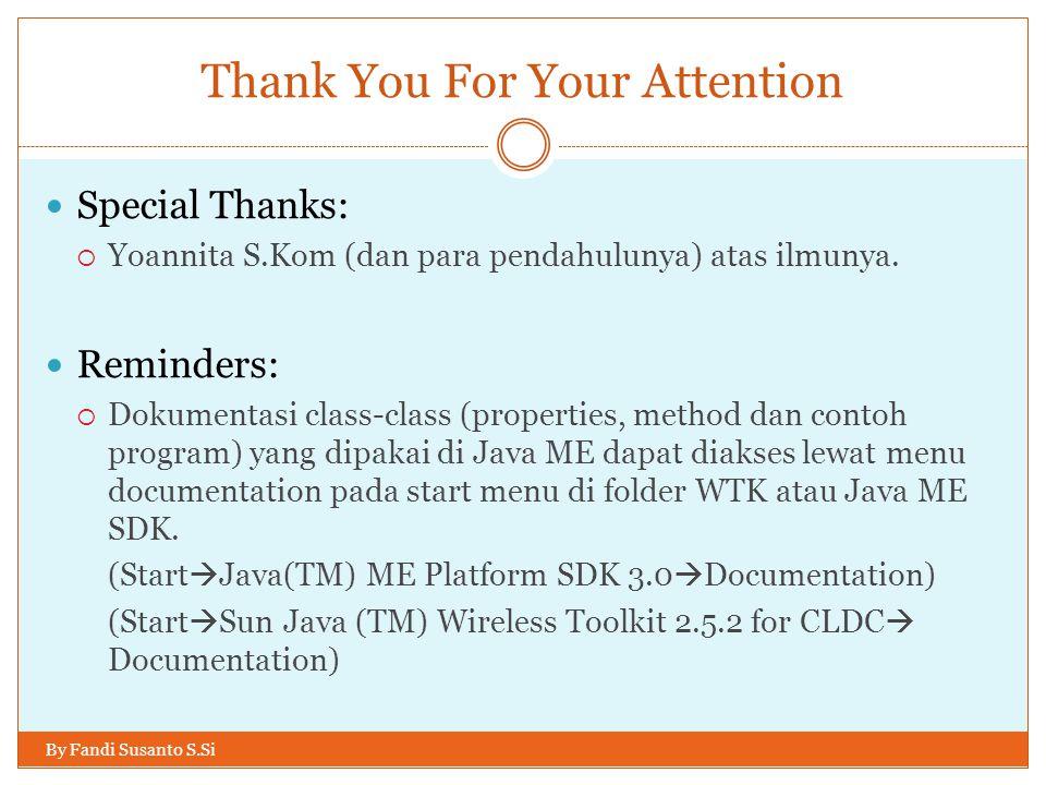 Thank You For Your Attention Special Thanks:  Yoannita S.Kom (dan para pendahulunya) atas ilmunya. Reminders:  Dokumentasi class-class (properties,