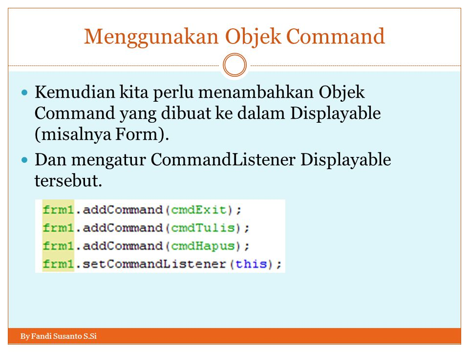 Menggunakan Objek Command By Fandi Susanto S.Si Setelah menambahkan command-command ke dalam Form, maka Command-command tersebut akan tampil di dalam Form.