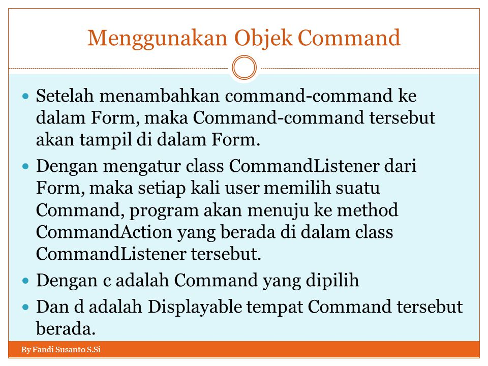 Menggunakan Objek Command By Fandi Susanto S.Si Setelah menambahkan command-command ke dalam Form, maka Command-command tersebut akan tampil di dalam