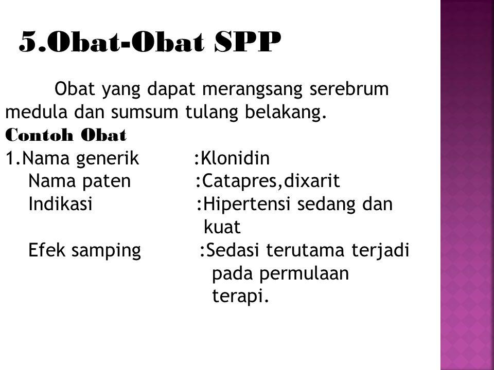 5.Obat-Obat SPP Obat yang dapat merangsang serebrum medula dan sumsum tulang belakang. Contoh Obat 1.Nama generik :Klonidin Nama paten :Catapres,dixar