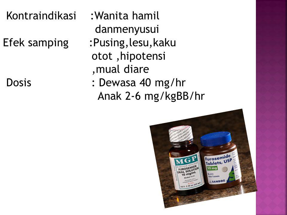 Kontraindikasi :Wanita hamil danmenyusui Efek samping :Pusing,lesu,kaku otot,hipotensi,mual diare Dosis : Dewasa 40 mg/hr Anak 2-6 mg/kgBB/hr