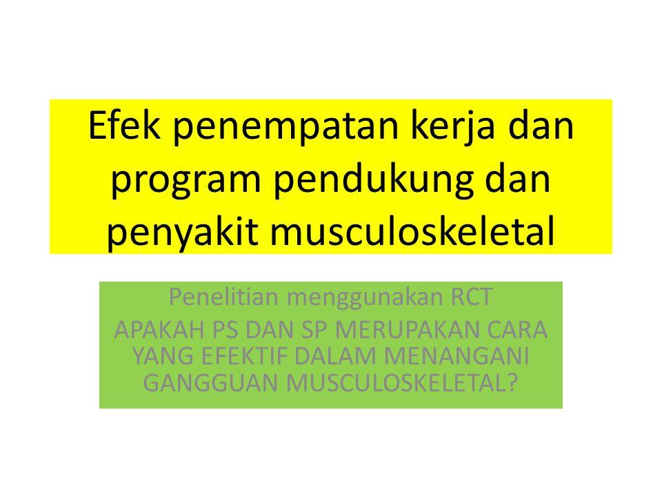 Efek penempatan kerja dan program pendukung dan penyakit musculoskeletal Penelitian menggunakan RCT APAKAH PS DAN SP MERUPAKAN CARA YANG EFEKTIF DALAM