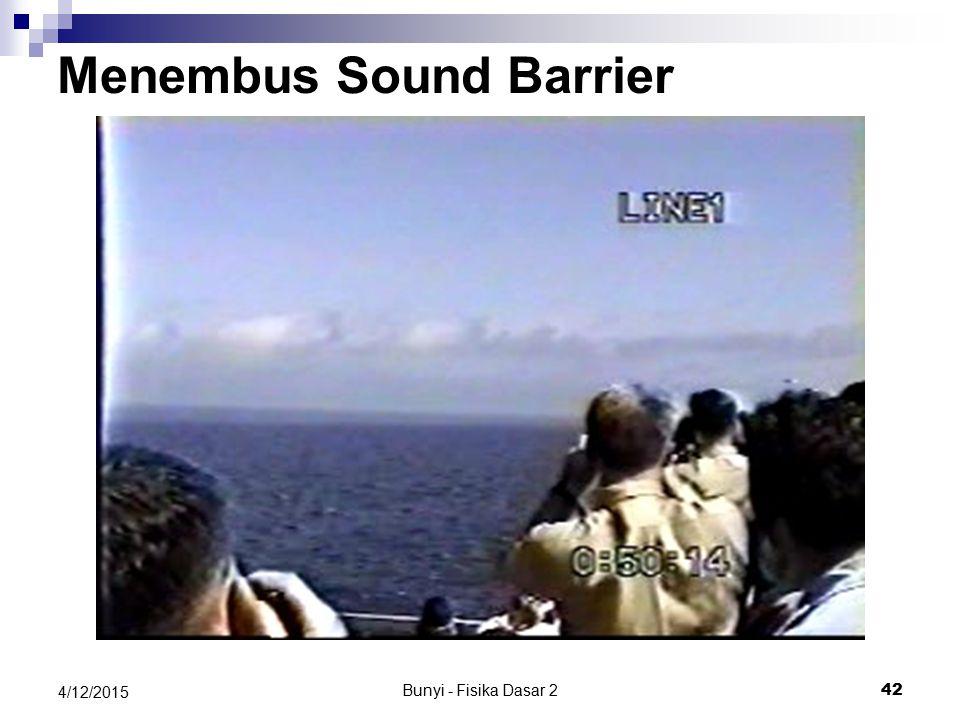 Bunyi - Fisika Dasar 2 41 4/12/2015 Menembus Sound Barrier F-18 – tepat saat mencapai supersonik