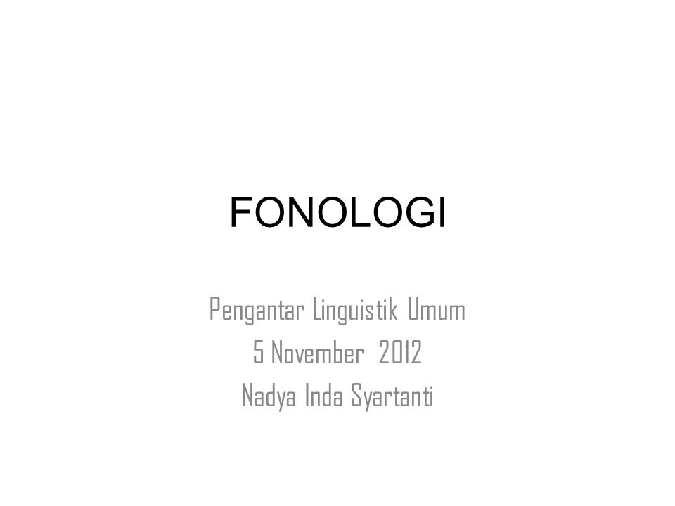 FONOLOGI Pengantar Linguistik Umum 5 November 2012 Nadya Inda Syartanti
