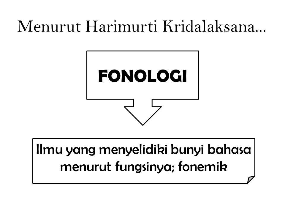 Menurut Harimurti Kridalaksana... Ilmu yang menyelidiki bunyi bahasa menurut fungsinya; fonemik FONOLOGI