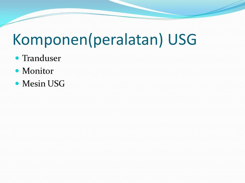 Prinsip usg pemeriksaan USG ini menggunakan frekwensi Ultrasonic 1- 10 MHz ( 1- 10 juta Hz).