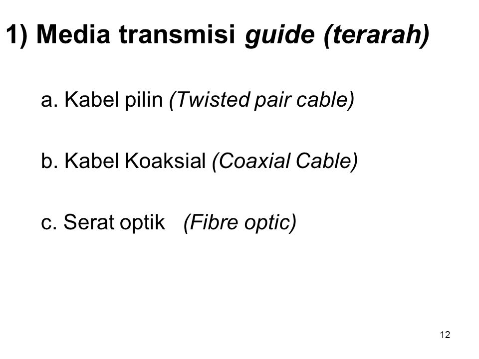 12 1) Media transmisi guide (terarah) a.Kabel pilin (Twisted pair cable) b.